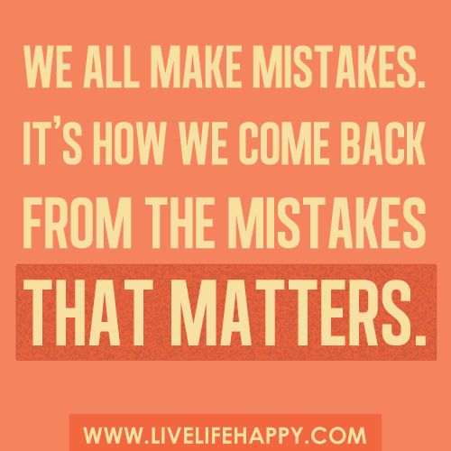 its how we come back from the mistake that matters